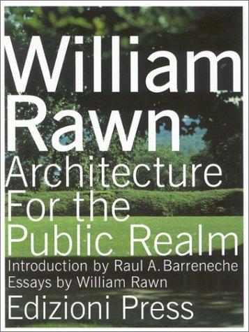 William Rawn: Architecture for the Public Realm: Raul A Barreneche