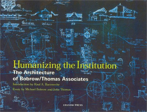 Humanizing the Institution: The Architecture of Bobrow/Thomas and Associates: Barreneche, Raul A., ...