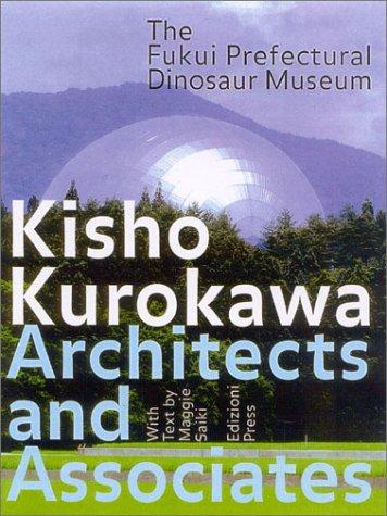 9781931536172: The Fukui Prefectural Dinosaur Museum: Kisho Kurokawa Architect and Associates