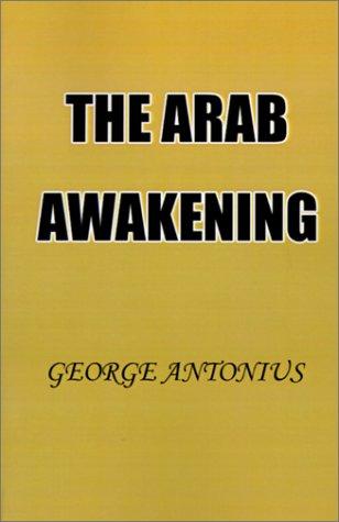 The Arab Awakening: The Story of the: George Antonius