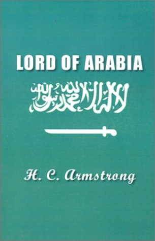 9781931541282: Lord of Arabia: Ibn Saud: An Intimate Study of a King