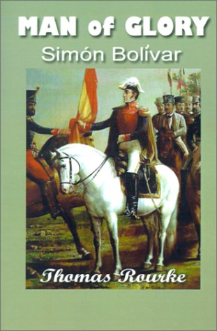 Man of Glory: Simon Bolivar: Thomas Rourke