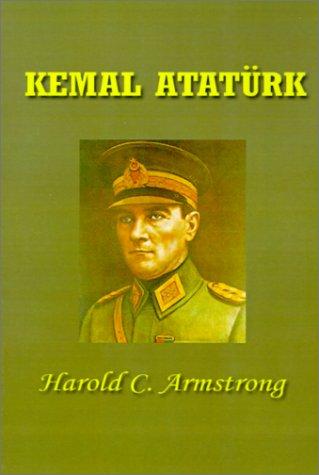 Kemal Ataturk: Harold Courtenay Armstrong