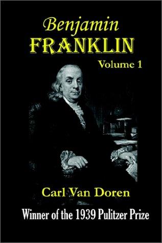 Benjamin Franklin, Volume 1: Van Doren, Carl