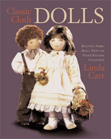 """Classic Cloth Dolls: Beautiful Fabric Dolls and Clothes from the """"Vogue"""" Patterns ..."""