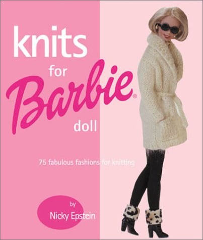 Knits for Barbie Doll: 75 Fabulous Fashions for Knitting {FIRST EDITION}