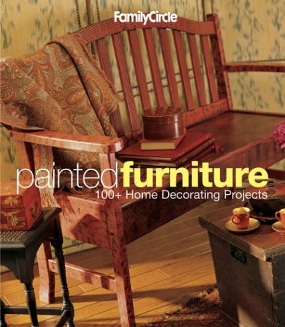 Family Circle Painted Furniture: 100+ Home Decorating Projects (Family Circle Easy.): Trisha ...