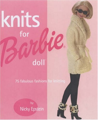 Knits For Barbie Doll: 75 Fabulous Fashions For Knitting.: Epstein, Nicky