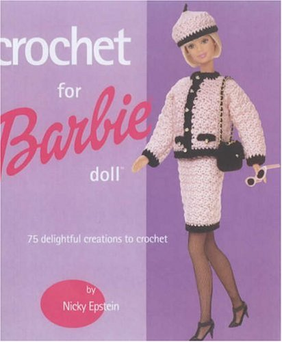 Crochet For Barbie Doll: 75 Delightful Creations to Crochet.: Epstein, Nicky