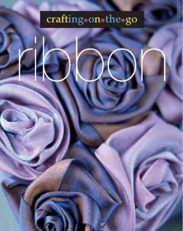 9781931543538: Ribbon: Crafting on the Go!