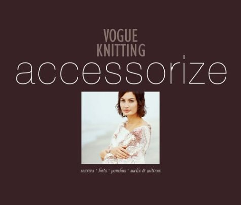 9781931543576: Vogue Knitting Accessorize: Scarves Hats Ponchos Socks & Mittens