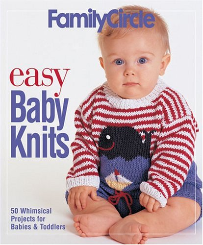 9781931543736: Family Circle Easy Baby Knits: 50 Whimsical Projects for Babies & Toddlers