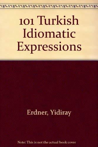 101 Turkish Idiomatic Expressions: Yidiray Erdner
