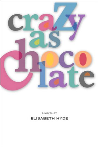 Crazy As Chocolate (1931561036) by Elisabeth Hyde