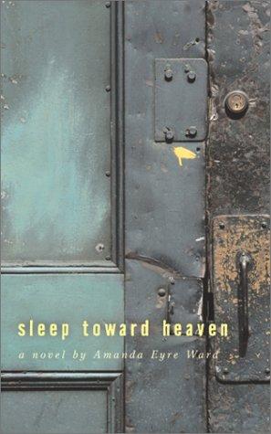 Sleep Toward Heaven: Ward, Amanda Eyre