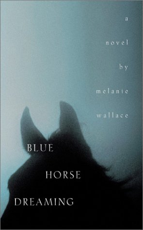 Blue Horse Dreaming: Melanie Wallace *Inscribed by Author**