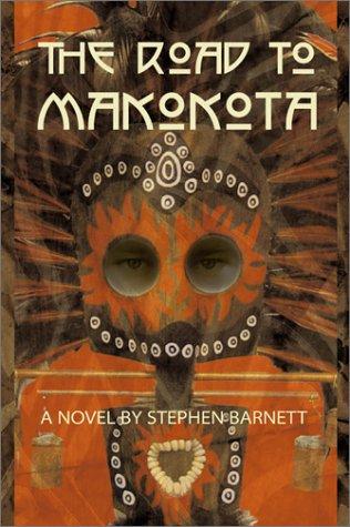 The Road to Makokota [First Printing] [Signed]: Barnett, Stephen