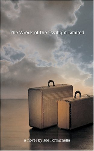 The Wreck of the Twilight Limited [Signed First Edition]: Joe Formichella