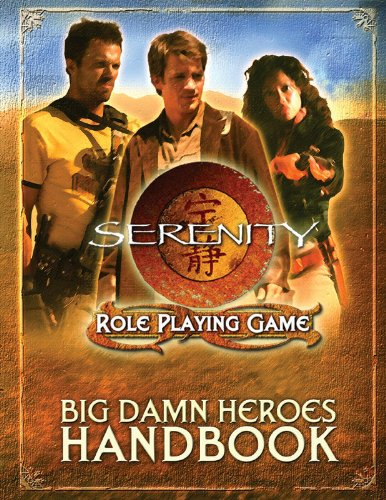 Big Damn Heroes Handbook (Serenity Role Playing Game): Cam Banks [Contributor]; Jennifer Brozek [...