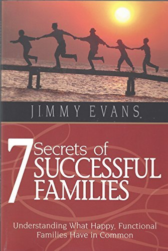 7 Secrets of Successful Families: Understanding What: Jimmy Evans; Editor-MarriageToday;