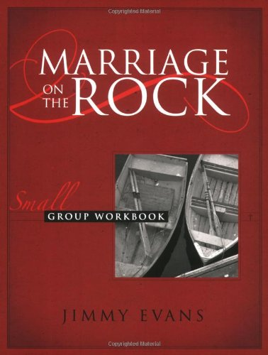 Marriage On The Rock Small Group, Workbook: Jimmy Evans; MarriageToday