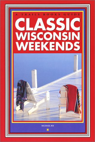 9781931599061: Classic Wisconsin Weekends (A Trails Books Guide)