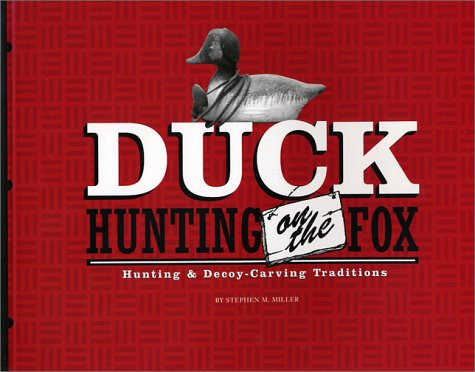 9781931599139: Duck Hunting on the Fox: Hunting and Decoy-Carving Traditions