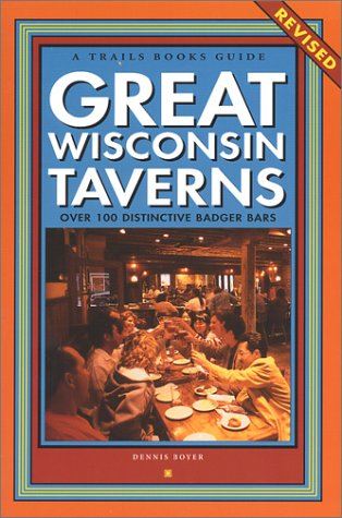 9781931599184: Great Wisconsin Taverns: Over 100 Distinctive Badger Bars (Trails Books Guide)