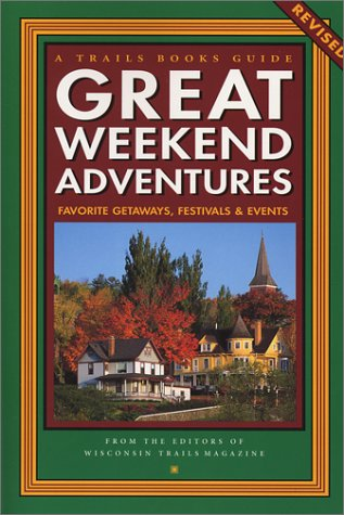 9781931599191: Great Weekend Adventures: Favorite Getaways, Festivals & Events (Trails Books Guide)