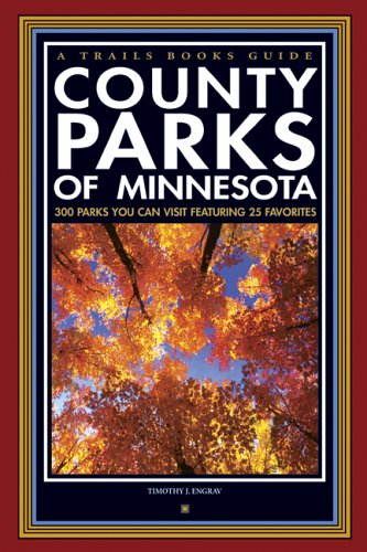 9781931599603: County Parks of Minnesota: 300 Parks You Can Visit Featuring 25 Favorites (Trails Books Guide)