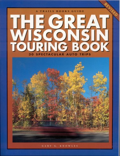9781931599672: The Great Wisconsin Touring Book: 30 Spectacular Auto Trips (Trails Books Guide)