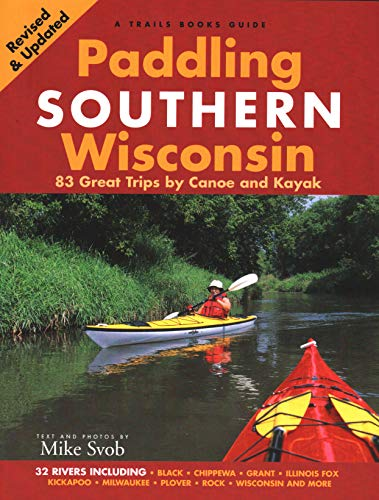 Paddling Southern Wisconsin: 83 Great Trips by Canoe And Kayak: Mike Svob