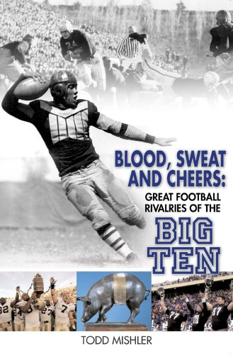 9781931599955: Blood, Sweat and Cheers: Great Football Rivalries of the Big Ten