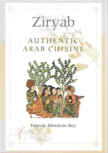 Ziryab : Authentic Arab Cuisine: Table Conversations, Travel Notes, and Recipes; A Practical Intr...