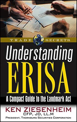Understanding ERISA: A Compact Guide to the Landmark Act: Ken Ziesenheim