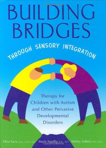 Building Bridges through Sensory Integration, Second Edition: Ellen Yack; Paula Aquilla; Shirley ...