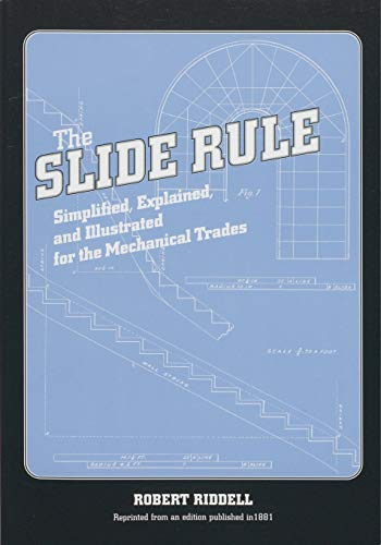 The Slide Rule, Simplified, Explained, and Illustrated: Riddell, Robert