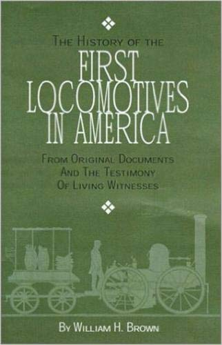 The History of the First Locomotives in: Brown, William H.