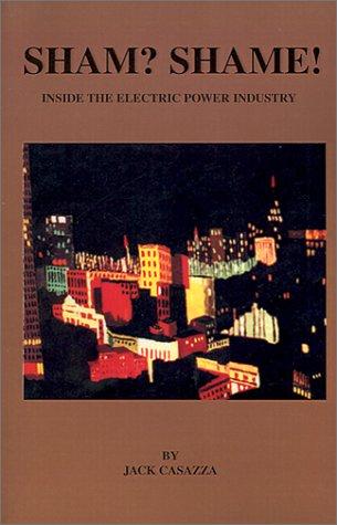 Shame? Sham!: Inside the Electric Power Industry: Casazza, John, Casazza, Jack