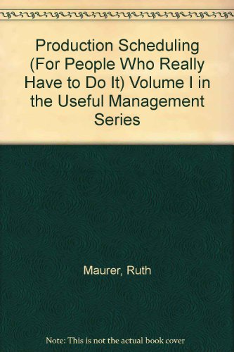 9781931634076: Production Scheduling (For People Who Really Have to Do It) Volume I in the Useful Management Series