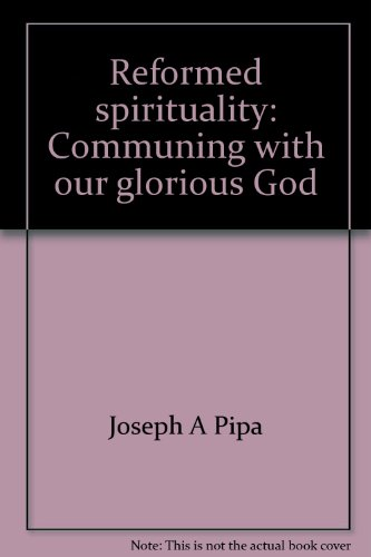 9781931639033: Reformed spirituality: Communing with our glorious God
