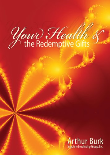 Your Health and the Redemptive Gifts Arthur Burk