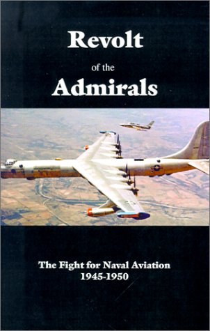 9781931641135: Revolt of the Admirals: The Fight for Naval Aviation1945-1950