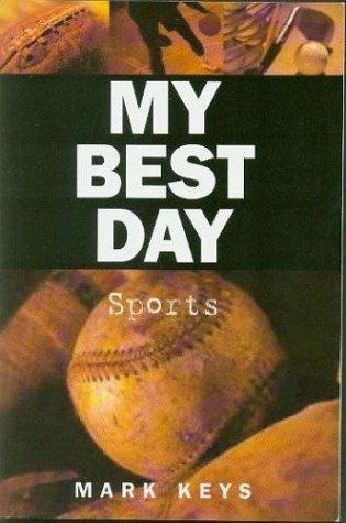 My Best Day: Sports: Mark S. Keys