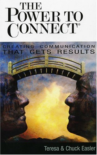 9781931643528: The Power To Connect: Creating Communication That Gets Results