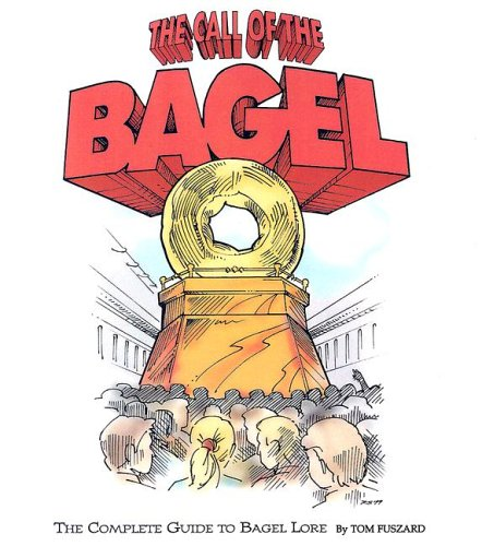 9781931643818: The Call of the Bagel: The Complete Guide to Bagel Lore