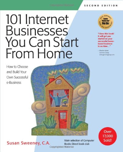 9781931644488: 101 Internet Businesses You Can Start from Home: How to Choose and Build Your Own Successful e-Business