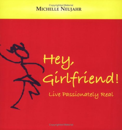 9781931646017: Hey Girlfriend! Live Passionately Real