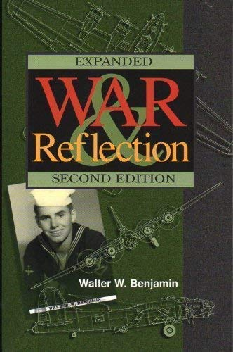 War and Reflections : The Navy Air Corps - 1944-1946 {EXPANDED SECOND EDITION}: Benjamin, Walter W.