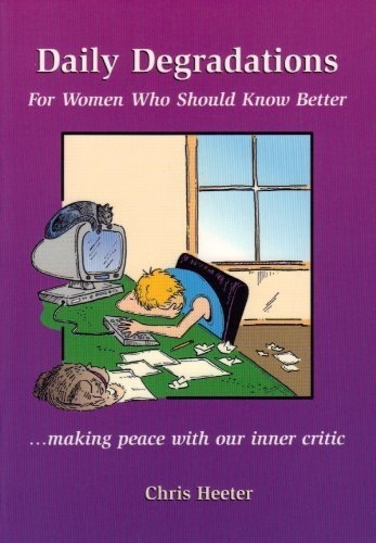 Daily Degradations: For Women Who Should Know Better.Making Peace with Our Inner Critic: Heeter, ...